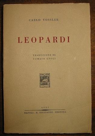Carlo Vossler Leopardi. Traduzione dal tedesco di Tomaso Gnoli 1925 Napoli Riccardo Ricciardi