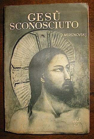 Dimitrj Merezkovskij Gesù sconosciuto. Tradotto dal russo da Renato Poggioli 1937 Firenze Bemporad & Figlio