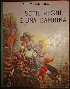 Dandolo Milly Sette Regni e una Bambina... ma la corona più bella è la carità. Fiaba illustrata con 34 incisioni e 4 tavole a colori del pittore Gustavino 1930 Firenze