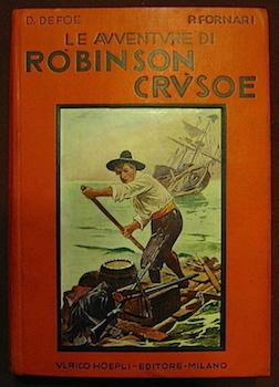 Daniel Defoe Le avventure di Robinson Crusoe. Racconto educativo fatto italiano da P. Fornari 1933 Milano Hoepli