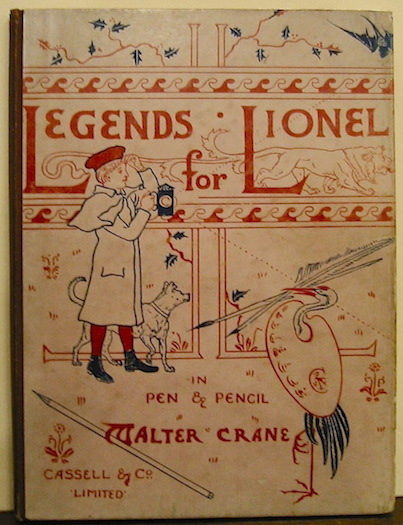 Walter Crane Legends for Lionel in pen and pencil 1887 London - Paris - New York - Melbourne Cassell & Company Limited