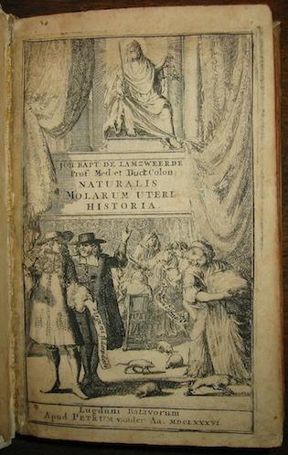 Jan Baptist, van Lamzweerde Historia naturalis molarum uteri, in qua de natura feminis, ejusque circulari in sanguinem regressu, accuratius disquiritur... 1686 Lugduni Batavorum apud Petrum van der Aa