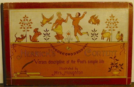 Robert Herrick Herrick's Content - his Grange & his Book of littles. Verses by Robert Herrick. Illustrated by Ellen Houghton s.d. (1884) London, Belfast & New York Marcus Ward & Co.