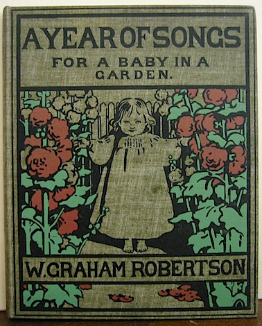 W. Graham Robertson A year of songs for a baby in the garden... illustrated by the author 1906 London - New York John Lane