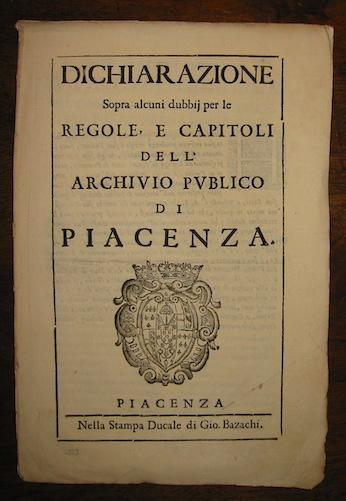 Dichiarazione sopra alcuni dubbij per le Regole, e Capitoli dell'Archivio Publico di Piacenza 1679 Piacenza