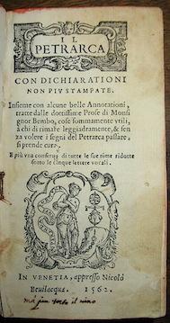 Francesco Petrarca Il Petrarca con dichiarationi non più stampate. Insieme con alcune belle Annotationi, tratte dalle dottissime Prose di Monsignor Bembo, cose sommamente utili, à chi di rimare leggiadramente, & senza volere i segni del Petrarca passare, si prende cura. E più una conserva di tutte le sue rime ridotte sotto le cinque lettere vocali 1562 in Venetia appresso Nicolò Bevilacqua