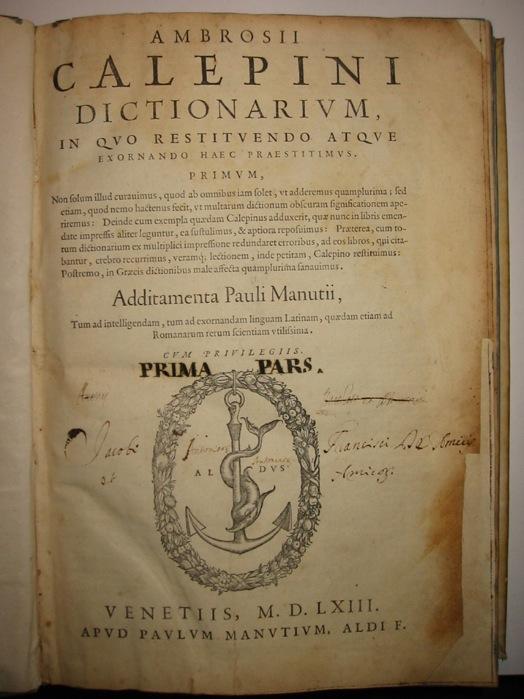 Calepino (Calepinus)  Ambrosii Calepini Dictionarium in quo restituendo atque exornando haec praestitimus... additamenta Pauli Manutii... 1563 Venetiis
